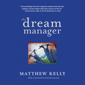 The Dream Manager: Achieve Results Beyond Your Dreams by Helping Your Employees Fulfill Theirs audiobook download