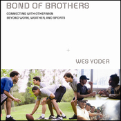 Bond of Brothers: Connecting with Other Men Beyond Work, Weather, and Sports (Unabridged) audiobook download