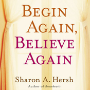 Begin Again, Believe Again: Embracing the Courage to Love with Abandon (Unabridged) audiobook download