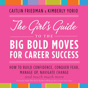 The Girl's Guide to the Big Bold Moves for Career Success (Unabridged) audiobook download