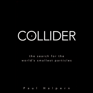 Collider-the-search-for-the-worlds-smallest-particles-unabridged-audiobook