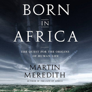 Born-in-africa-the-quest-for-the-origins-of-human-life-unabridged-audiobook