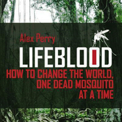 Lifeblood: How to Change the World One Dead Mosquito at a Time (Unabridged) audiobook download