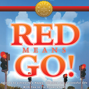 Red Means Go!: Secrets to Achieving a Happy, Effective and Successful Life with You in the Driver's Seat (Unabridged) audiobook download