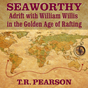 Seaworthy-adrift-with-william-willis-in-the-golden-age-of-rafting-unabridged-audiobook