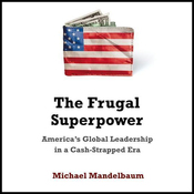The Frugal Superpower: America's Leadership in a Cash-Strapped Era (Unabridged) audiobook download