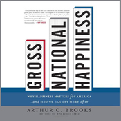 Gross National Happiness: Why Happiness Matters for America and How We Can Get More of It (Unabridged) audiobook download