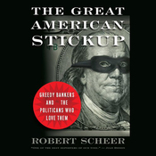 The Great American Stick Up: Greedy Bankers and the Politicians Who Love Them (Unabridged) audiobook download