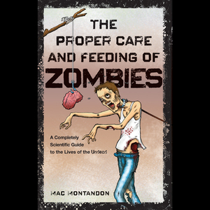 The-proper-care-and-feeding-of-zombies-a-completely-scientific-guide-to-the-lives-of-the-undead-unabridged-audiobook