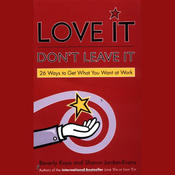 Love It, Don't Leave It: 26 Ways to Get What You Want at Work (Unabridged) audiobook download