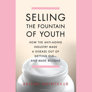 Selling-the-fountain-of-youth-how-the-anti-aging-industry-made-a-disease-out-of-getting-old-and-made-billions-unabridged-audiobook
