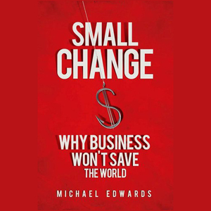 Small-change-why-business-wont-save-the-world-unabridged-audiobook