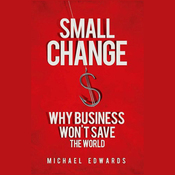 Small Change: Why Business Won't Save the World (Unabridged) audiobook download