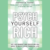 Psych Yourself Rich: Get the Mindset and Discipline You Need to Build Your Financial Life (Unabridged) audiobook download