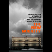 The New Nobility: The Restoration of Russia's Security State and the Enduring Legacy of the KGB (Unabridged) audiobook download