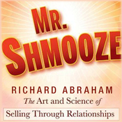 Mr. Shmooze: The Art and Science of Selling Through Relationships (Unabridged) audiobook download