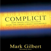 Complicit: How Greed and Collusion Made the Credit Crisis Unstoppable (Unabridged) audiobook download