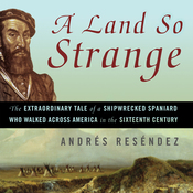 A Land So Strange: The Epic Journey of Cabeza de Vaca (Unabridged) audiobook download