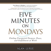 Five Minutes on Mondays: Finding Unexpected Purpose, Peace, and Fulfillment at Work (Unabridged) audiobook download