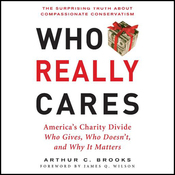 Who Really Cares: The Surprising Truth About Compassionate Conservatism (Unabridged) audiobook download