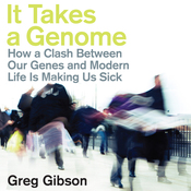 It Takes a Genome: How a Clash Between Our Genes and Modern Life Is Making Us Sick (Unabridged) audiobook download