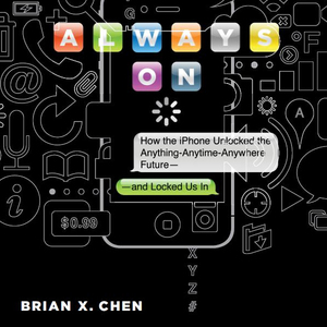 Always-on-how-the-iphone-unlocked-the-anything-anytime-anywhere-future-and-locked-us-in-unabridged-audiobook