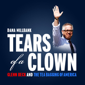 Tears of a Clown: Glenn Beck and the Tea-Bagging of America (Unabridged) audiobook download