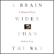 A Brain Wider Than the Sky: A Migraine Diary (Unabridged) audiobook download