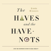 The Haves and the Have Nots: A Brief and Idiosyncratic History of Global Inequality (Unabridged) audiobook download