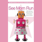 See Mom Run: Side-Splitting Essays from the World's Most Harried Blogging Moms (Unabridged) audiobook download