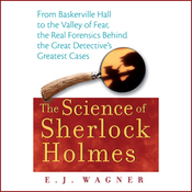 The Science of Sherlock Holmes: From Baskerville Hall to the Valley of Fear, the Real Forensics Behind the Great Detective's Greatest Cases (Unabridged) audiobook download