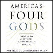 America's Four Gods: What We Say About God - & What That Says About Us (Unabridged) audiobook download