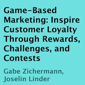 Game-based-marketing-inspire-customer-loyalty-through-rewards-challenges-and-contests-unabridged-audiobook