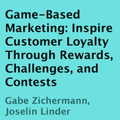 Game-Based Marketing: Inspire Customer Loyalty Through Rewards, Challenges, and Contests (Unabridged) audiobook download