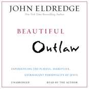 Beautiful Outlaw: Experiencing the Playful, Disruptive, Extravagant Personality of Jesus (Unabridged) audiobook download
