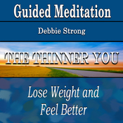 Guided Meditation for the Thinner You (Lose Weight & Feel Better, Confidence, Silent Meditation, Self Help & Wellness) audiobook download