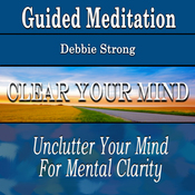 Guided Meditation to Clear Your Mind (Mental Clarity, Unclutter Your Mind, Silent Meditation, Self Help & Wellness) audiobook download