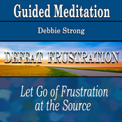 Guided Meditation to Defeat Frustration (Let Go of Frustration & Anger, Silent Meditation, Self Help & Wellness) audiobook download