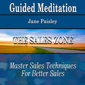 The Sales Zone Through Guided Meditation: Master Sales Techniques (Better Sales, Silent Meditation, Self Help & Wellness) audiobook download
