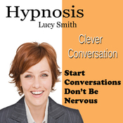 Clever Conversations: Hypnosis to Start Conversations, Don't Be Nervous audiobook download