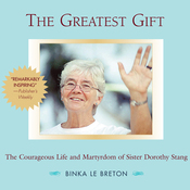 The Greatest Gift: The Courageous Life and Martyrdom of Sister Dorothy Stang (Unabridged) audiobook download