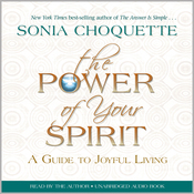 The Power of Your Spirit: A Guide to Joyful Living (Unabridged) audiobook download