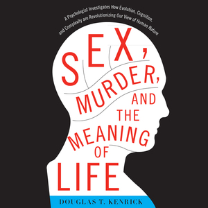 Sex-murder-and-the-meaning-of-life-a-psychologist-investigates-how-evolution-cognition-and-complexity-are-revolutionizing-our-view-of-human-nature-unabridged-audiobook