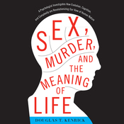 Sex, Murder, and the Meaning of Life: A Psychologist Investigates How Evolution, Cognition, and Complexity Are Revolutionizing Our View of Human Nature (Unabridged) audiobook download