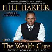 The Wealth Cure: Putting Money in Its Place (Unabridged) audiobook download