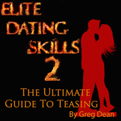 Elite Dating Skills 2: The Ultimate Guide To Teasing (Unabridged) audiobook download