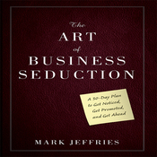 The Art of Business Seduction: A 30-Day Plan to Get Noticed, Get Promoted and Get Ahead (Unabridged) audiobook download