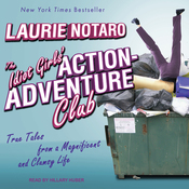 The Idiot Girls' Action-Adventure Club: True Tales from a Magnificent and Clumsy Life (Unabridged) audiobook download