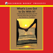What's Love Got to Do with It?: Understanding and Healing the Rift Between Black Men and Women (Unabridged) audiobook download