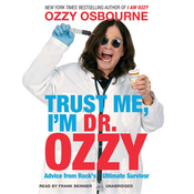 Trust Me, I'm Dr. Ozzy: Advice from Rock's Ultimate Survivor (Unabridged) audiobook download